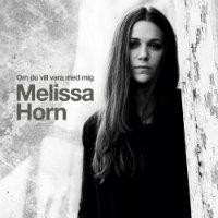 Melissa Horns Om du vill vara med mig