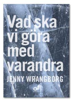 Jenny Wrangborgs Vad ska vi göra med varandra