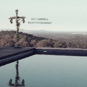 Ulf Lundells Rent förbannat