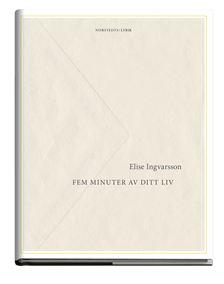 Elise Ingvarssons Fem minuter av ditt liv