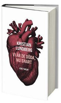 Kristian Lundbergs Vi är de döda nu snart