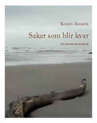 Kerstin Rauserks Saker som blir kvar