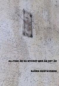 Björn Gustavssons Allting är så mycket mer än det är