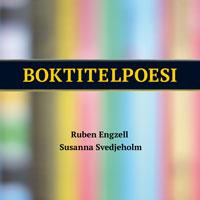 Ruben Engzell och Susanna Svedjeholms Boktitelpoesi.