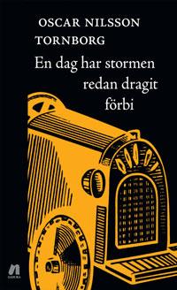 Oscar Nilsson Tornborgs En dag har stormen redan dragit förbi.