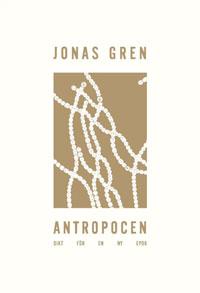 Jonas Grens Antropocen: Dikt för en ny epok